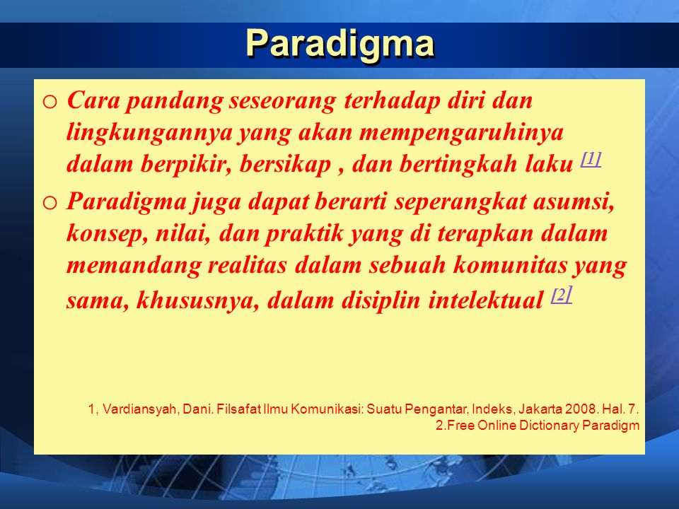 Paradigma Cara pandang seseorang terhadap diri dan lingkungannya yang akan mempengaruhinya dalam berpikir, bersikap , dan bertingkah laku [1]